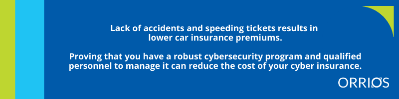 Proving that you have a robust cybersecurity program and qualified personnel to manage it can reduce the cost of your cyber insurance.